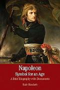 Napoleon Symbol for an Age A Brief History With Documents