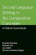 Second-language Writing in the Composition Classroom A Critical Sourcebook