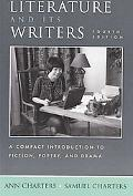 Literature And Its Writers A Compact Introduction to Fiction, Poetry, And Drama