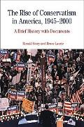Rise of Conservatism in America, 1945-2000 A Brief History With Documents