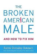 Broken American Male: And How to Fix Him