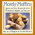 Mostly Muffins Quick and Easy Recipes for over 75 Delicious Muffins and Spreads