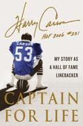 Captain for Life : My Story as a Hall of Fame Linebacker