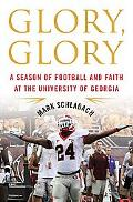 Glory, Glory : A Season of Football and Faith at the University of Georgia