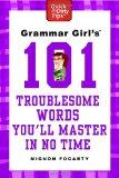 Grammar Girl's 101 Troublesome Words You'll Master in No Time (Quick and Dirty Tips)