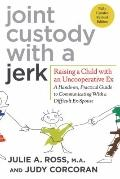 Joint Custody with a Jerk: Raising a Child with an Uncooperative Ex: A hands-on, practical g...