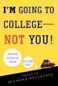 I'M Going to College - Not You! : Surviving the College Search with Your Child
