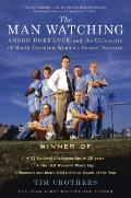 Man Watching : Anson Dorrance and the and the University of North Carolina Women's Soccer Dy...