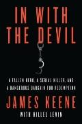 In with the Devil : A Fallen Hero, a Serial Killer, and a Dangerous Bargain for Redemption