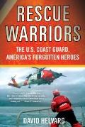 Rescue Warriors: The U.S. Coast Guard, America's Forgotten Heroes