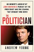 The Politician: An Insider's Account of John Edwards's Pursuit of the Presidency and the Sca...