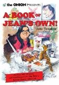 Onion Presents a Book of Jean's Own! : All New Wit, Wisdom, and Wackiness from the Onion's B...