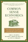 Common Sense Economics: What Everyone Should Know About