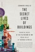 Secret Lives of Buildings : From the Ruins of the Parthenon to the Vegas Strip in Thirteen S...