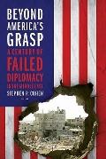 Beyond America's Grasp : A Century of Failed Diplomacy in the Middle East