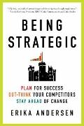 Being Strategic : Plan for Success; Out-think Your Competitors; Stay Ahead of Change