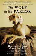 Wolf in the Parlor : How the Dog Came to Share Your Brain