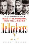 Hellraisers : The Life and Inebriated Times of Richard Burton, Richard Harris, Peter O'Toole...