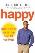 Happy : Simple Steps for Getting the Life You Want