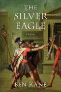 Silver Eagle : A Novel of the Forgotten Legion