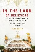 In the Land of Believers : An Outsider's Extraordinary Journey into the Heart of the Evangel...