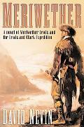 Meriwether A Novel of Meriwether Lewis and the Lewis & Clark Expedition
