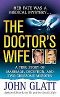 Doctor's Wife A True Story of Marriage, Deception and Two Gruesome Murders
