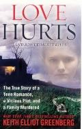 Love Hurts : The True Story of a Teen Romance, a Vicious Plot, and a Family Murdered