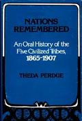 Nations Remembered An Oral History of the Five Civilized Tribes, 1865-1907