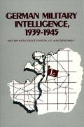 German Military Intelligence, 1939-1945 (Foreign Intelligence Book Series)