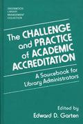 Challenge and Practice of Academic Accreditation A Sourcebook for Library Administrators