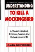 Understanding to Kill a Mockingbird A Student Casebook to Issues, Sources, and Historic Docu...
