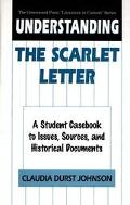 Understanding the Scarlet Letter A Student Casebook to Issues, Sources, and Historical Docum...