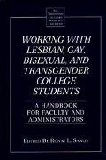 Working With Lesbian, Gay, Bisexual, and Transgender College Students A Handbook for Faculty...