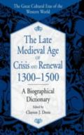 Late Medieval Age of Crisis and Renewal, 1300-1500 A Biographical Dictionary