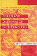 Issues and Dilemmas of Biotechnology A Reference Guide