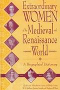 Extraordinary Women of the Medieval and Renaissance World A Biographical Dictionary