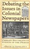 Debating the Issues in Colonial Newspapers: Primary Documents on Events of the Period (Debat...