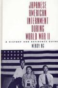 Japanese American Internment During World War II A History and Reference Guide