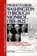 Presidents from Washington Through Monroe, 1789-1825 Debating the Issues in Pro and Con Prim...
