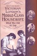 Victorian London's Middle-Class Housewife What She Did All Day