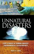 Unnatural Disasters Case Studies of Human-Induced Environmental Catastrophes