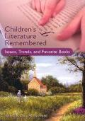 Children's Literature Remembered Issues, Trends, and Favorite Books