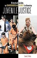 Juvenile Justice (Historical Guides to Controversial Issues in America Series)