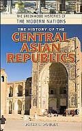 The History of the Central Asian Republics [Greenwood Histories of the Modern Nations Series]