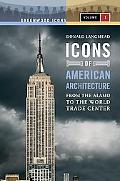 Icons of American Architecture [Two Volumes]: From the Alamo to the World Trade Center