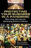 Protecting Your Business in a Pandemic: Plans, Tools, and Advice for Maintaining Business Co...