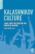Kalashnikov Culture: Small Arms Proliferation and Irregular Warfare