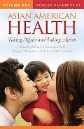 Praeger Handbook of Asian American Health: Taking Notice and Taking Action, Volume 1
