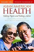 Praeger Handbook of Asian American Health: Taking Notice and Taking Action, Volume 2